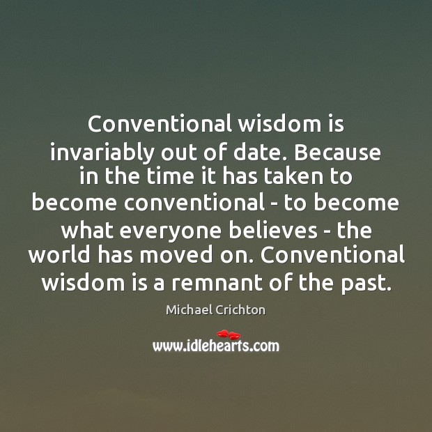 Conventional wisdom is invariably out of date. Because in the time it Image