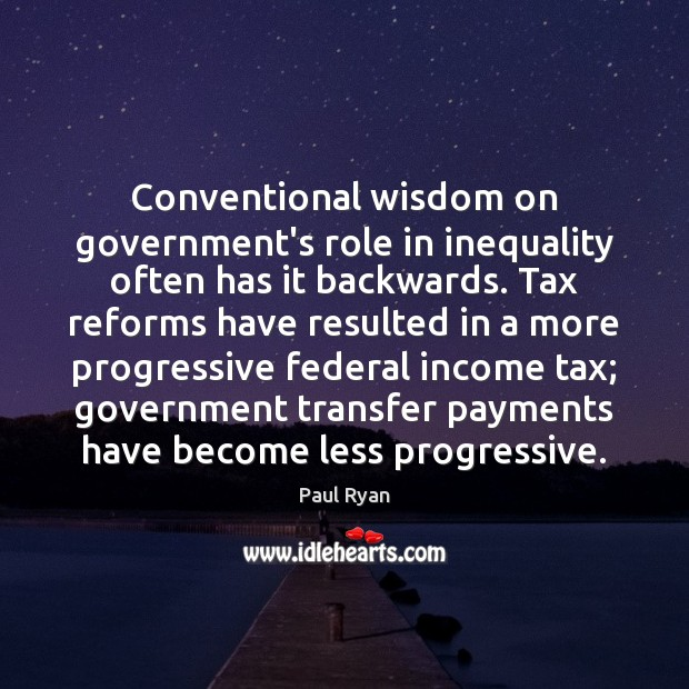 Conventional wisdom on government's role in inequality often has it backwards. Tax Wisdom Quotes Image