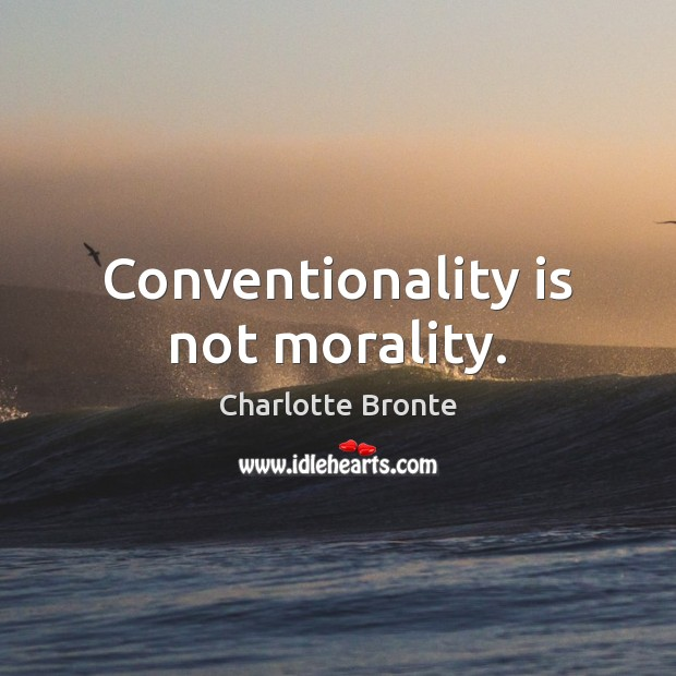 Conventionality is not morality. Charlotte Bronte Picture Quote