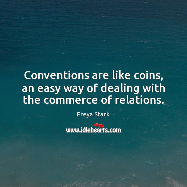 Image, Conventions are like coins, an easy way of dealing with the commerce of relations.