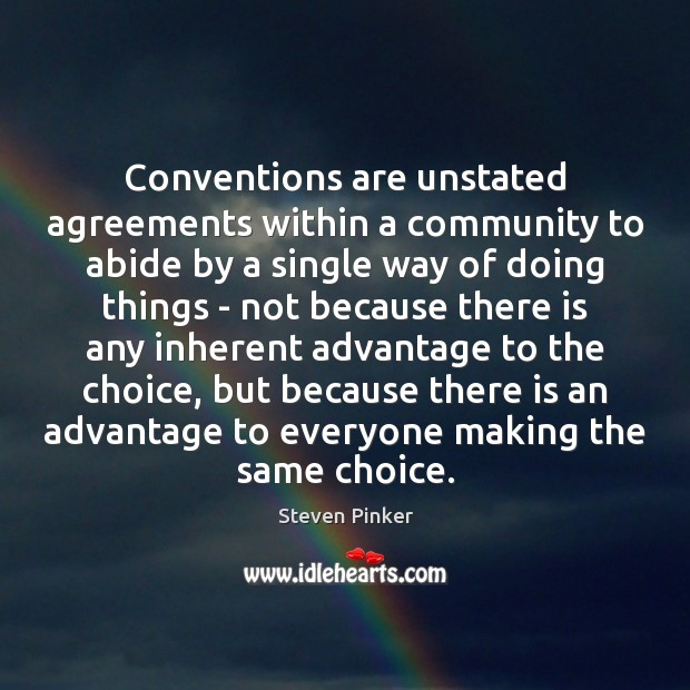 Conventions are unstated agreements within a community to abide by a single Steven Pinker Picture Quote