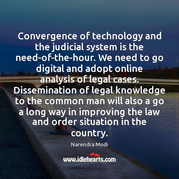 Convergence of technology and the judicial system is the need-of-the-hour. We need Narendra Modi Picture Quote
