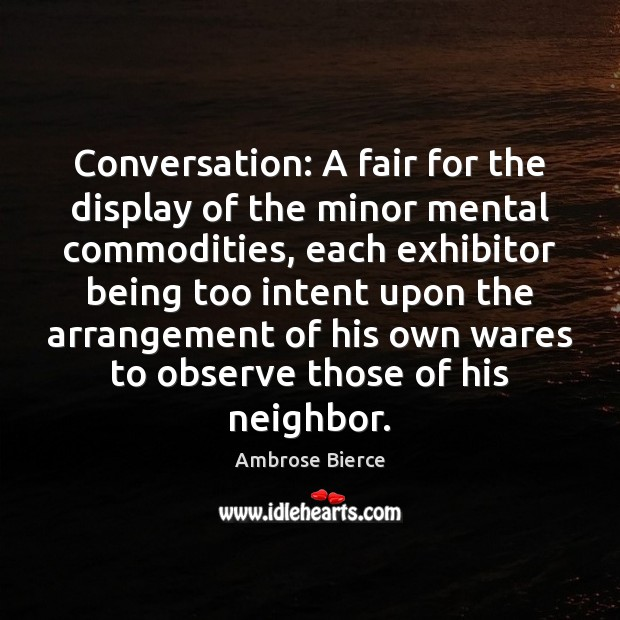 Image, Conversation: A fair for the display of the minor mental commodities, each