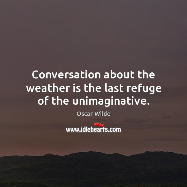 Image, Conversation about the weather is the last refuge of the unimaginative.