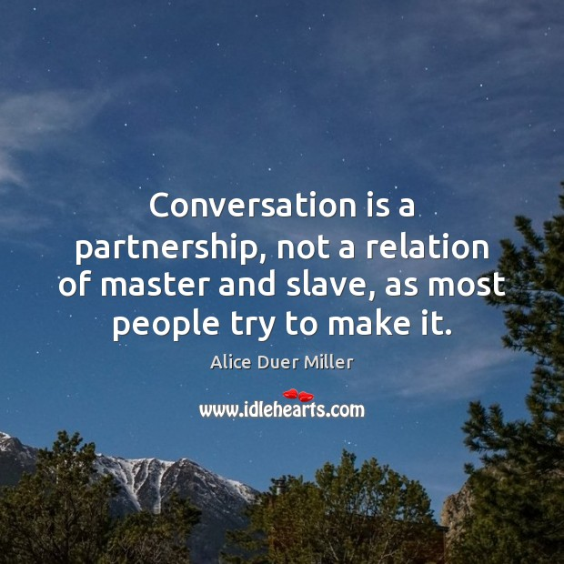 Conversation is a partnership, not a relation of master and slave, as Image