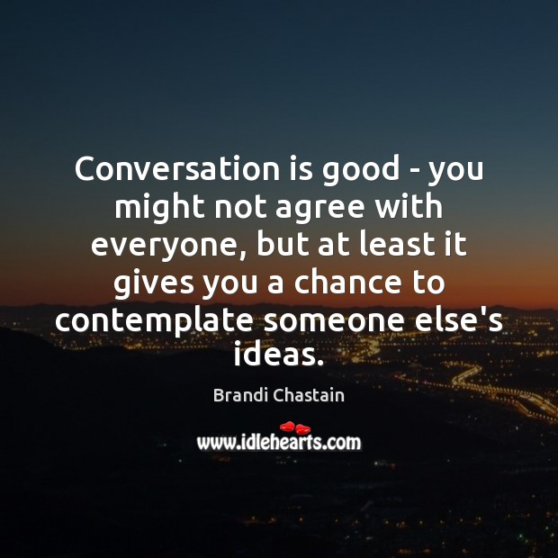 Image, Conversation is good – you might not agree with everyone, but at
