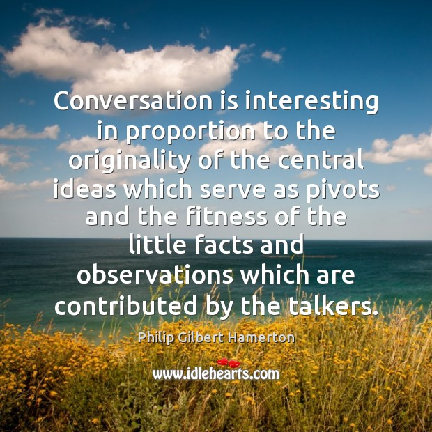 Conversation is interesting in proportion to the originality of the central ideas Fitness Quotes Image