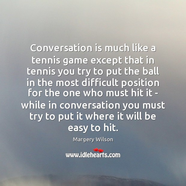 Conversation is much like a tennis game except that in tennis you Image