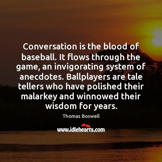 Image, Conversation is the blood of baseball. It flows through the game, an