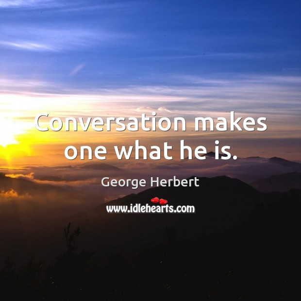 Conversation makes one what he is. Image