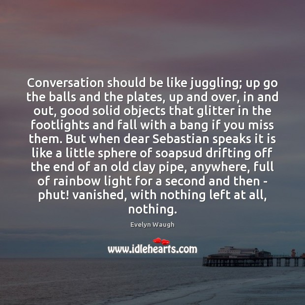 Conversation should be like juggling; up go the balls and the plates, Image