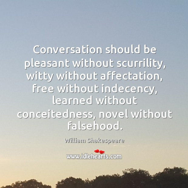 Conversation should be pleasant without scurrility, witty without affectation, free without indecency, Image