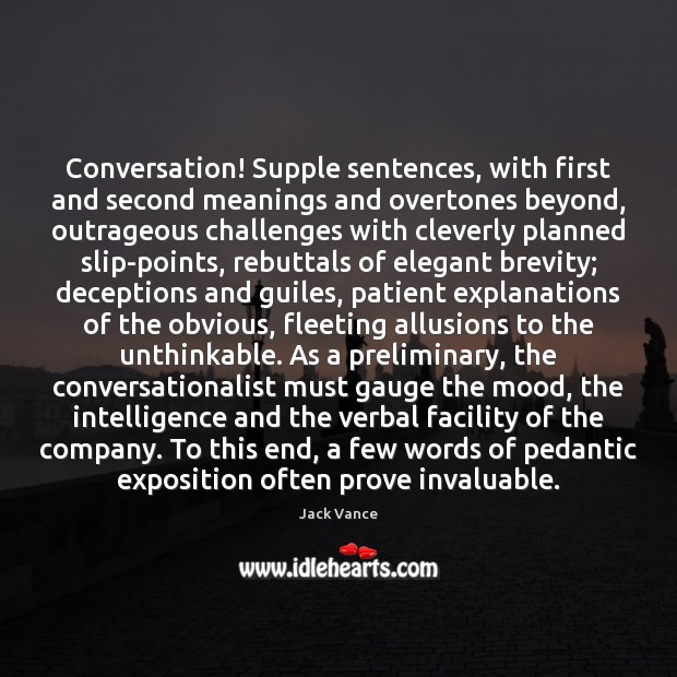 Image, Conversation! Supple sentences, with first and second meanings and overtones beyond, outrageous