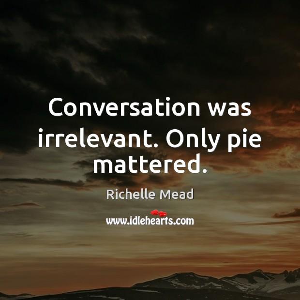 Image, Conversation was irrelevant. Only pie mattered.