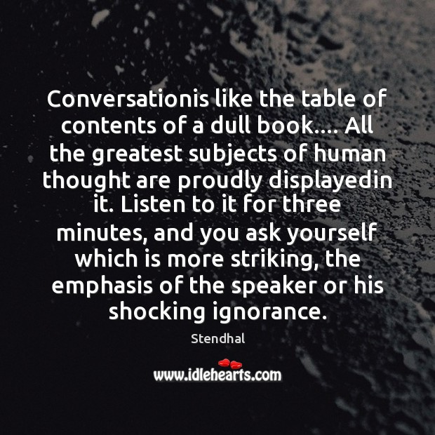 Conversationis like the table of contents of a dull book…. All the Stendhal Picture Quote
