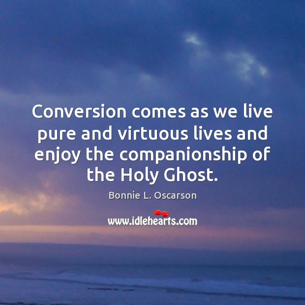 Image, Conversion comes as we live pure and virtuous lives and enjoy the