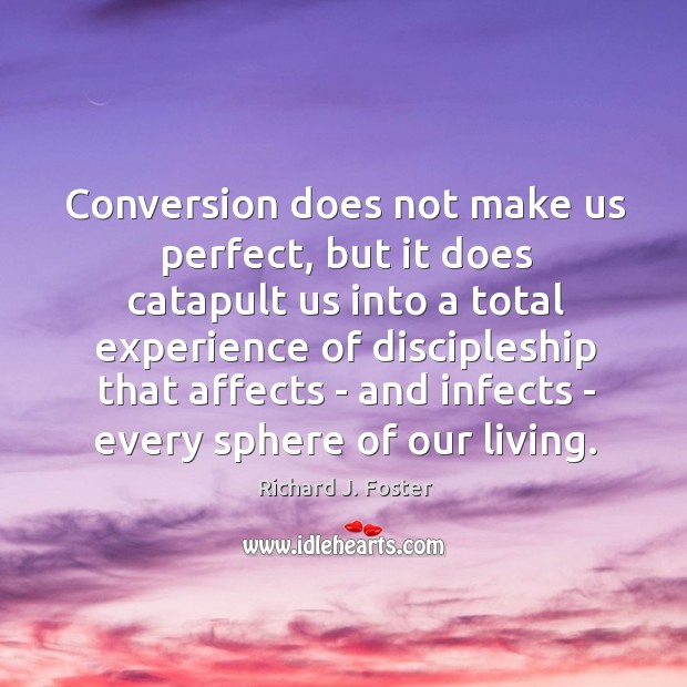 Conversion does not make us perfect, but it does catapult us into Image