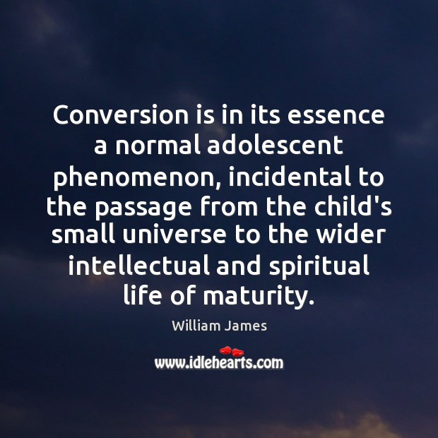 Conversion is in its essence a normal adolescent phenomenon, incidental to the William James Picture Quote