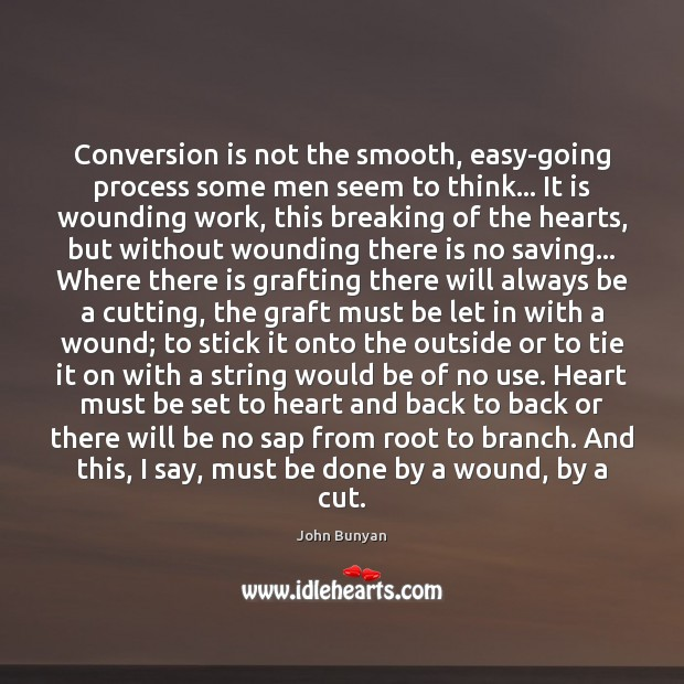 Conversion is not the smooth, easy-going process some men seem to think… John Bunyan Picture Quote