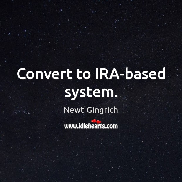Convert to IRA-based system. Image