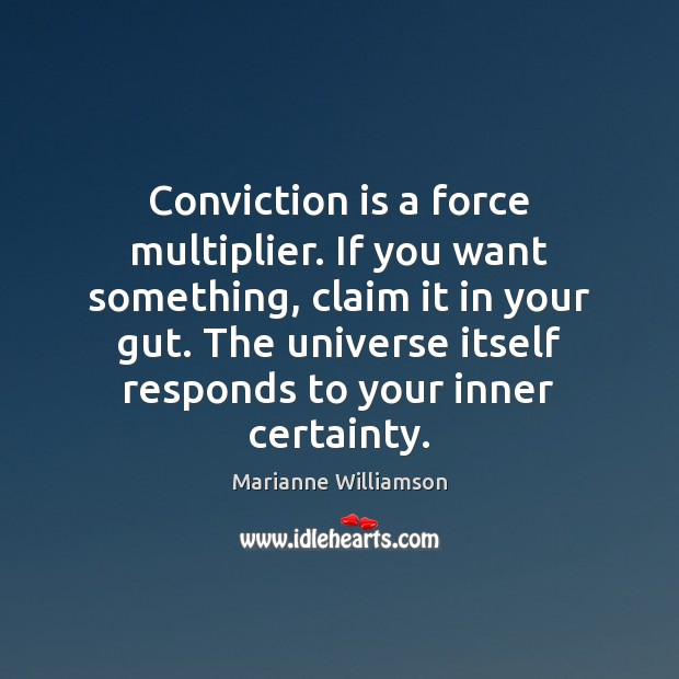 Conviction is a force multiplier. If you want something, claim it in Image