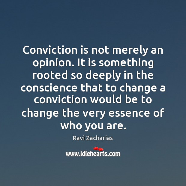 Image, Conviction is not merely an opinion. It is something rooted so deeply