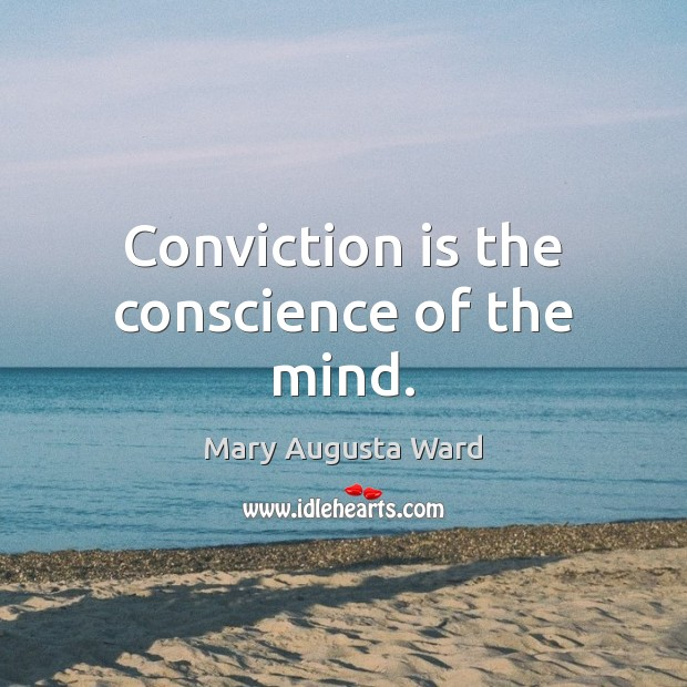 Conviction is the conscience of the mind. Image