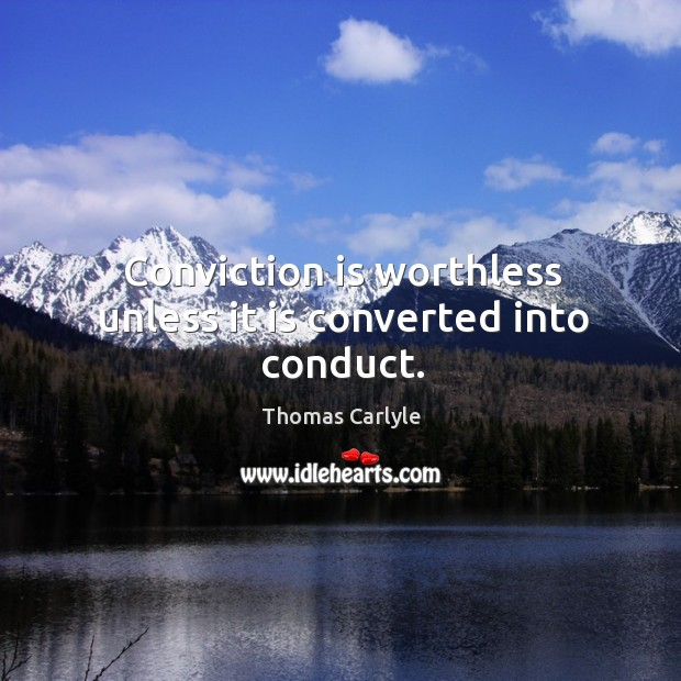 Image, Conviction is worthless unless it is converted into conduct.