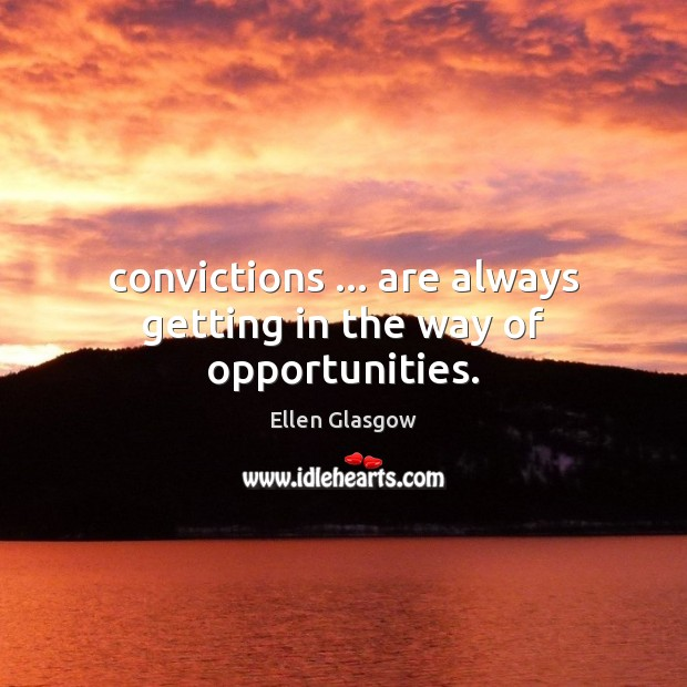 Image, Convictions … are always getting in the way of opportunities.