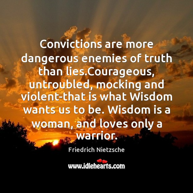 Image, Convictions are more dangerous enemies of truth than lies.Courageous, untroubled, mocking