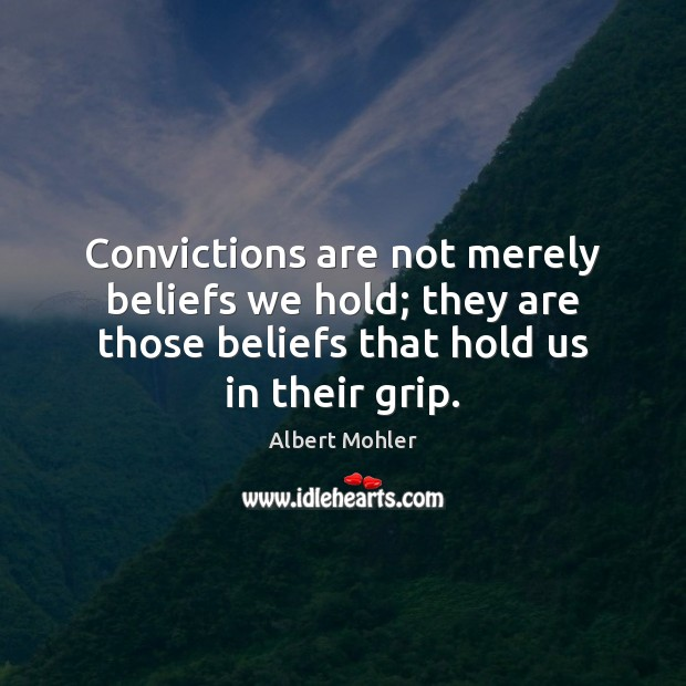 Image, Convictions are not merely beliefs we hold; they are those beliefs that