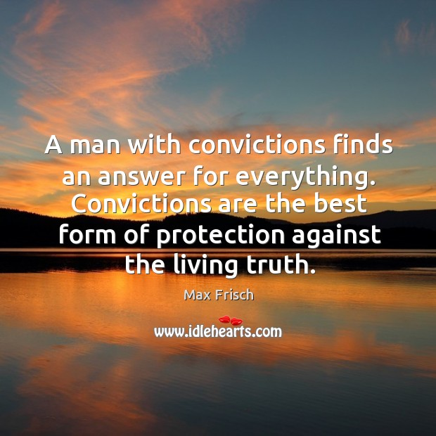 Convictions are the best form of protection against the living truth. Image