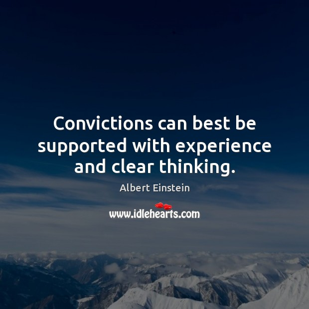 Image, Convictions can best be supported with experience and clear thinking.