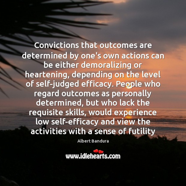 Convictions that outcomes are determined by one's own actions can be either Albert Bandura Picture Quote