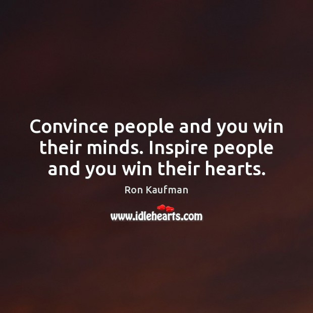 Convince people and you win their minds. Inspire people and you win their hearts. Ron Kaufman Picture Quote