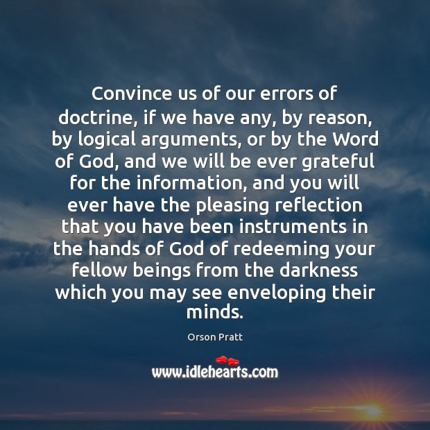Convince us of our errors of doctrine, if we have any, by Orson Pratt Picture Quote