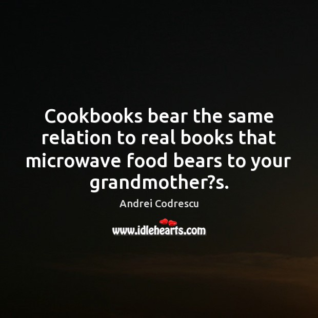 Image, Cookbooks bear the same relation to real books that microwave food bears