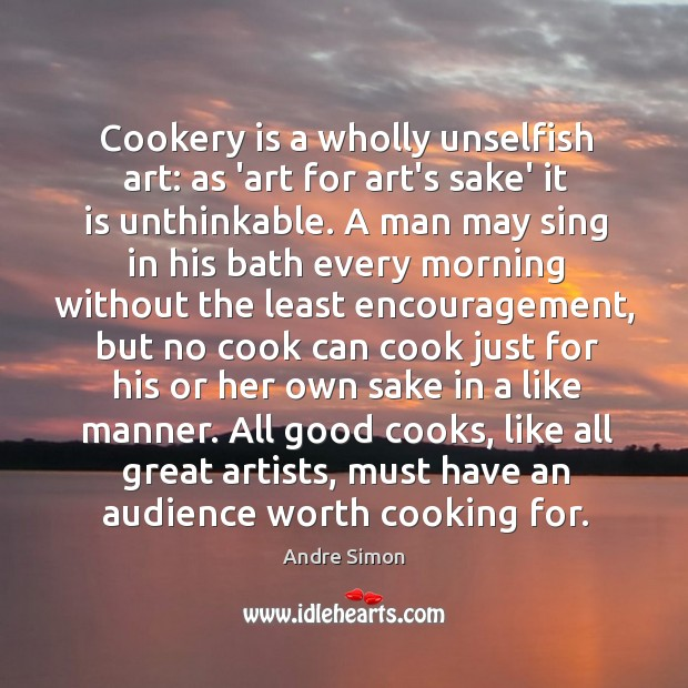Image, Cookery is a wholly unselfish art: as 'art for art's sake' it