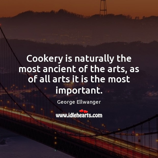 Image, Cookery is naturally the most ancient of the arts, as of all