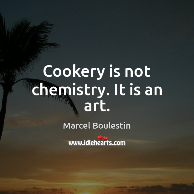 Cookery is not chemistry. It is an art. Image