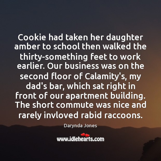 Cookie had taken her daughter amber to school then walked the thirty-something Darynda Jones Picture Quote