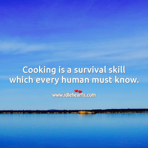 Cooking is a survival skill which every human must know. Cooking Quotes Image
