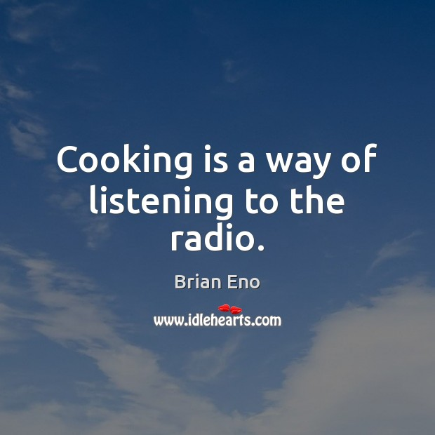 Cooking is a way of listening to the radio. Cooking Quotes Image