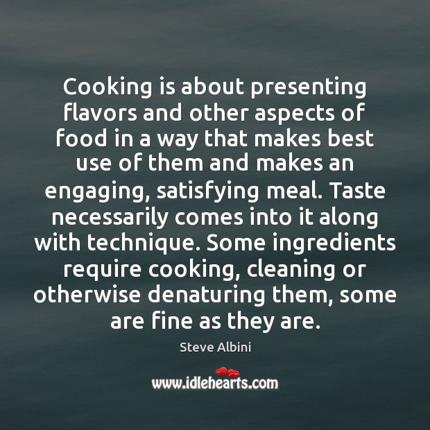 Cooking is about presenting flavors and other aspects of food in a Cooking Quotes Image