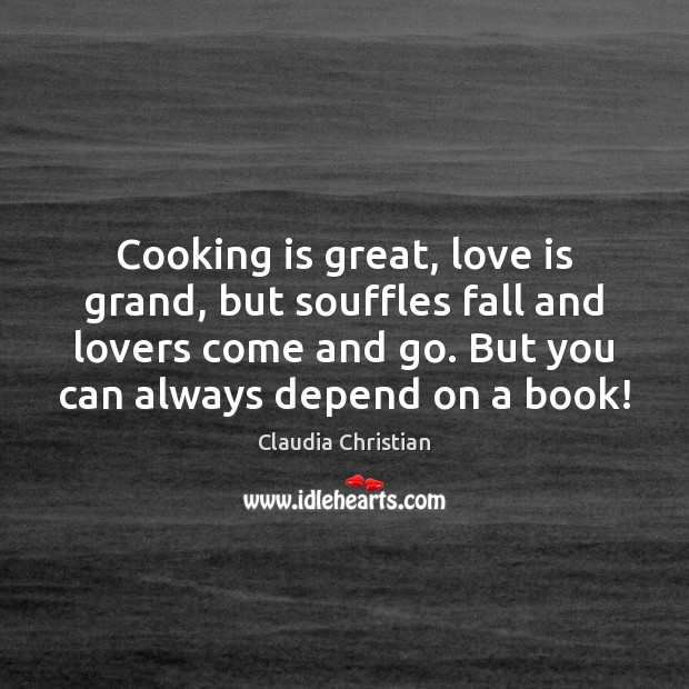 Image, Cooking is great, love is grand, but souffles fall and lovers come