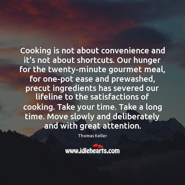 Cooking is not about convenience and it's not about shortcuts. Our hunger Thomas Keller Picture Quote