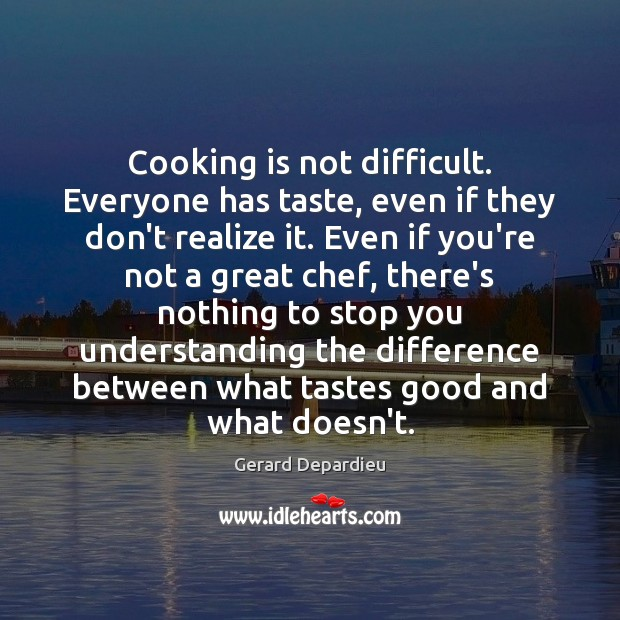 Cooking is not difficult. Everyone has taste, even if they don't realize Image