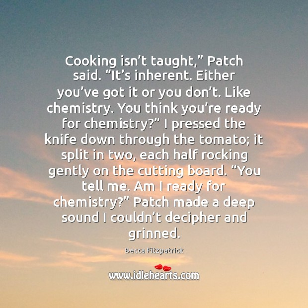 """Cooking isn't taught,"""" Patch said. """"It's inherent. Either you've Becca Fitzpatrick Picture Quote"""
