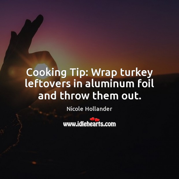 Image, Cooking Tip: Wrap turkey leftovers in aluminum foil and throw them out.