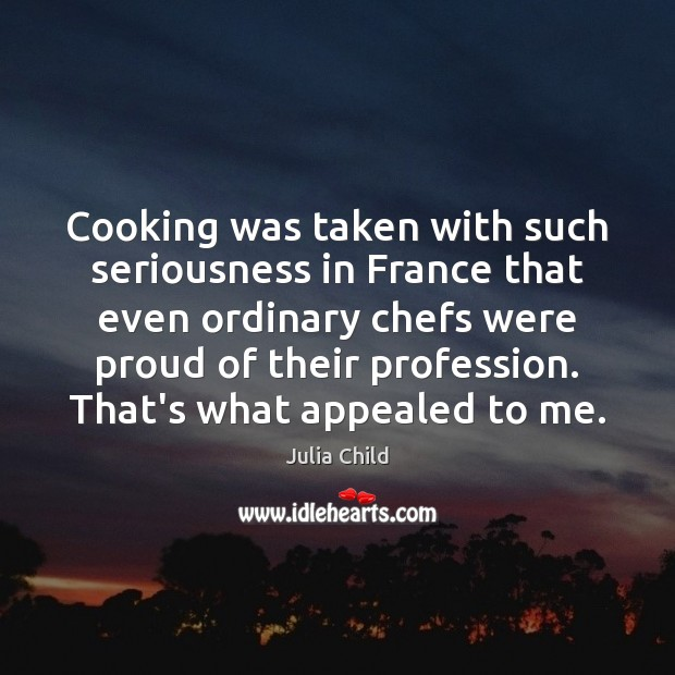 Cooking was taken with such seriousness in France that even ordinary chefs Image